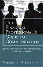 The Financial Professional's Guide to Communication: How to Strengthen Client Relationships and Build New Ones (paperback) by Robert L. Finder