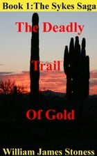 The Deadly Trail of Gold by William James Stoness