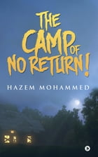 THE CAMP OF NO RETURN! by HAZEM MOHAMMED