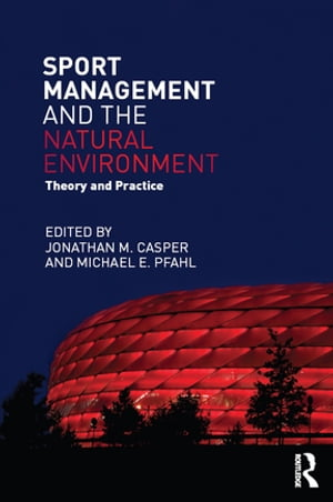 Sport Management and the Natural Environment Theory and Practice