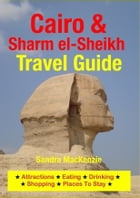 Cairo & Sharm el-Sheikh Travel Guide: Attractions, Eating, Drinking, Shopping & Places To Stay by Sandra MacKenzie