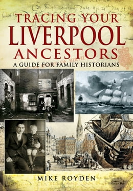 Book Tracing Your Liverpool Ancestors: A Guide for Family Historians by Mike  Royden