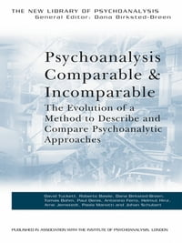 Psychoanalysis Comparable and Incomparable: The Evolution of a Method to Describe and Compare…