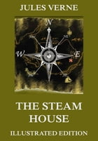 The Steam House: Extended Annotated & Illustrated Edition by Jules Verne