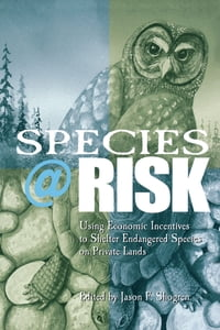 Species at Risk: Using Economic Incentives to Shelter Endangered Species on Private Lands