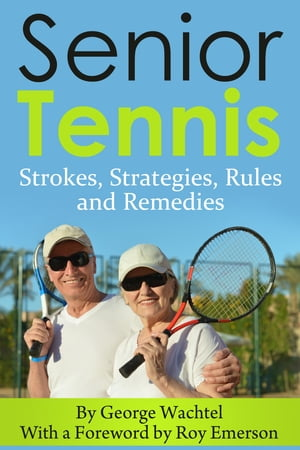 Senior Tennis Strokes,  Strategies,  Rules and Remedies