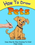 How To Draw Pets: How to Draw, #6 by Peter Childs