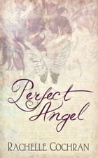 Perfect Angel by Rachelle Cochran