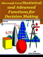Microsoft Excel Statistical and Advanced Functions for Decision Making: MS Excel Staistiscal by Palani Murugappan