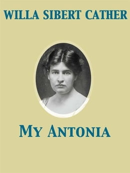 Book My Antonia by Willa Sibert Cather