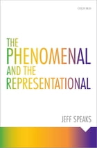 The Phenomenal and the Representational by Jeff Speaks