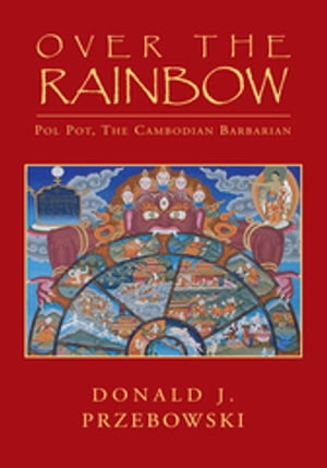Over the Rainbow: Pol Pot, the Cambodian Barbarian