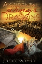 On the Accidental Wings of Dragons by Julie Wetzel