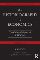 The Historiography of Economics: British and American Economic Essays, Volume III