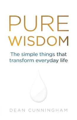 Book Pure Wisdom: The Simple Things That Transform Everyday Life by Dean Cunningham