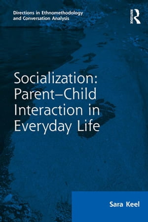 Socialization: Parent?Child Interaction in Everyday Life