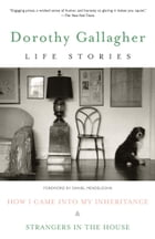 Life Stories: How I Came Into My Inheritance & Strangers in the House by Dorothy Gallagher