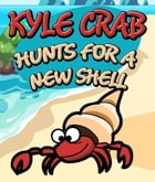 Kyle Crab Hunts For a New Shell: Children's Books and Bedtime Stories For Kids Ages 3-8 for Fun Loving Kids by Speedy Publishing