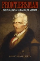 Frontiersman: Daniel Boone and the Making of America by Meredith Mason Brown