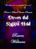 Raven's Twisted Classics presents: Down the Rabbit Hole by Raven Williams