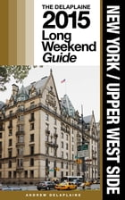 NEW YORK / UPPER WEST SIDE - The Delaplaine 2015 Long Weekend Guide by Andrew Delaplaine