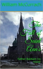 The Fall Of Saint Ann's: Father Baldwin no More !! by William McCurrach