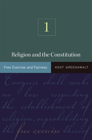 Religion and the Constitution,  Volume 1 Free Exercise and Fairness