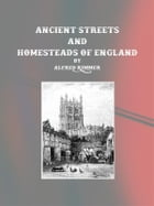Ancient Streets and Homesteads of England by Alfred Rimmer