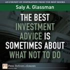 The Best Investment Advice Is Sometimes About What Not to Do by Saly A. Glassman