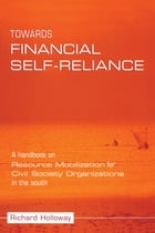 Towards Financial Self-reliance: A Handbook of Approaches to Resource Mobilization for Citizens…