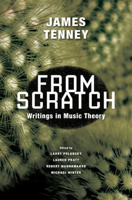 Book From Scratch: Writings in Music Theory by James Tenney