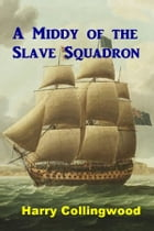 A Middy of the Slave Sqaudron by Harry Collingwood