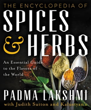 The Encyclopedia of Spices and Herbs An Essential Guide to the Flavors of the World
