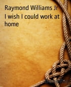I wish I could work at home by Raymond Williams Jr