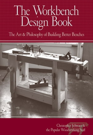 The Workbench Design Book The Art & Philosophy of Building Better Benches