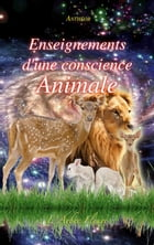 Enseignements d'une conscience animale by Anthéor