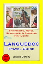 Languedoc, France Travel Guide - Sightseeing, Hotel, Restaurant & Shopping Highlights (Illustrated) by Jessica Doherty