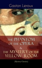 The Phantom of the Opera & The Mystery of the Yellow Room (Mystery Classics): The Ultimate Gothic Romance Mystery and One of the First Locked-Room Cri by Gaston Leroux