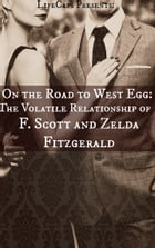On the Road to West Egg: The Volatile Relationship of F. Scott and Zelda Fitzgerald by Paul Brody