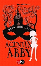 Agentin Abby: Roman by Beth McMullen
