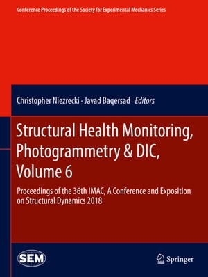 Structural Health Monitoring, Photogrammetry & DIC, Volume 6: Proceedings of the 36th IMAC, A Conference and Exposition on Structural Dynamics 2018