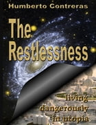 The Restlessness: Living Dangerously In Utopia