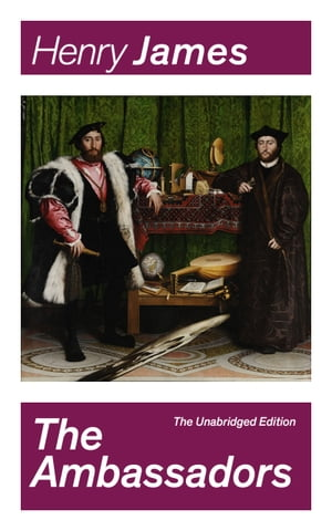 The Ambassadors (The Unabridged Edition): Satirical Novel from the famous author of the realism movement, known for The Portrait of a Lady, The Turn of The Screw, The Wings of the Dove, The American, The Europeans, The Golden Bowl… by Henry  James