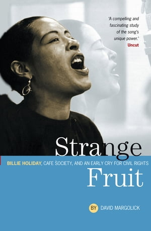 Strange Fruit: Billie Holiday,  Caf� Society And An Early Cry For Civil Rights Billie Holiday,  Caf� Society And An Early Cry For Civil Rights