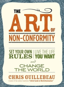 Book The Art Of Non-conformity: Set Your Own Rules, Live the Life You Want and Change the World by Chris Guillebeau