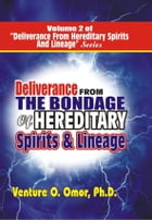DELIVERANCE FROM THE BONDAGE OF HEREDITARY SPIRITS LINEAGE VOLUME- 2 by Venture Omor