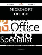 Microsoft Office 358 Success Secrets - 358 Most Asked Questions On Microsoft Office - What You Need To Know