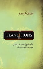 Transitions: Grace to Navigate the Storms of Change by Joseph Jones