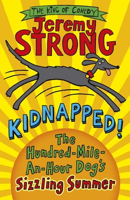 Book Kidnapped! The Hundred-Mile-an-Hour Dog's Sizzling Summer by Jeremy Strong