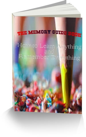 The Memory Guide Book- How to learn anything and remember everything easily
